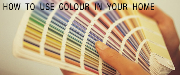 How To Use Colour Effectively In Your Home